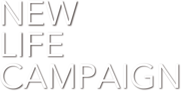 NEW LIFE CAMPAIGN